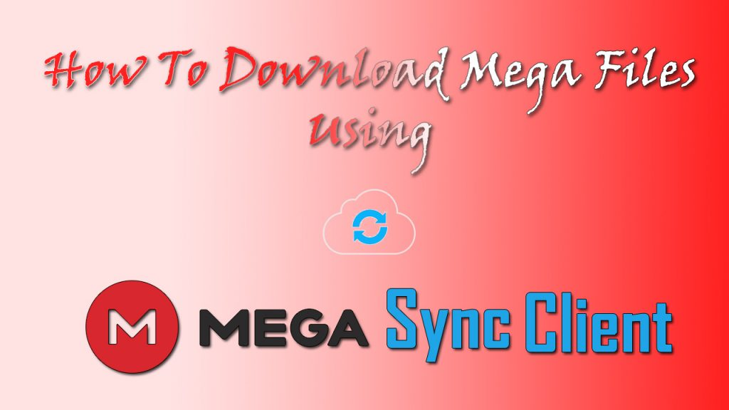 How To Download Mega Files  Using Mega Sync Client.