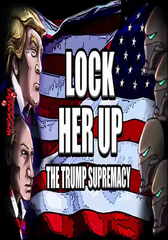 Lock Her Up The Trump Supremacy Free Download