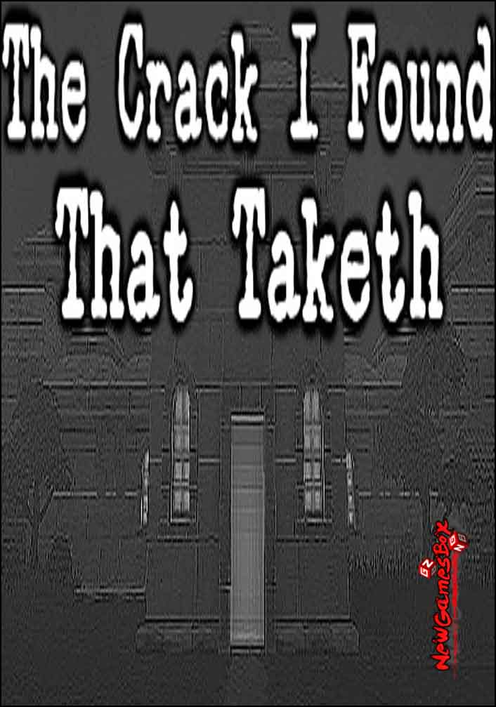 The Crack I Found That Taketh Free Download
