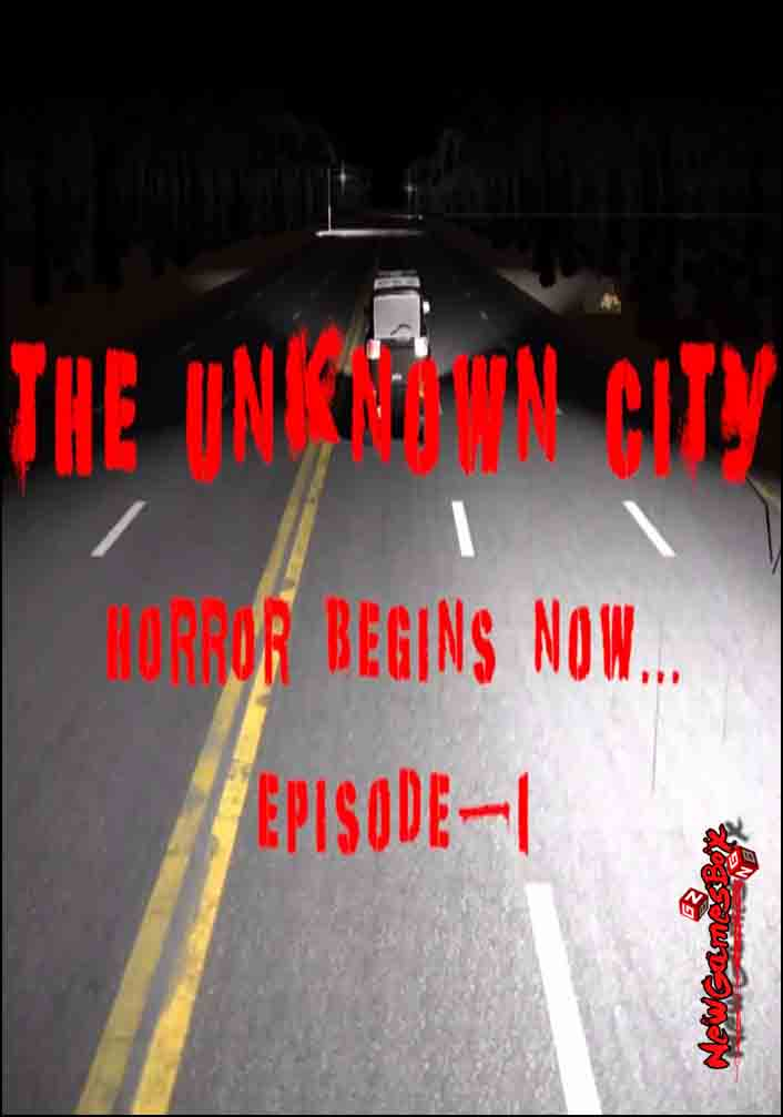 The Unknown City Horror Begins Now Episode 1 Free Download