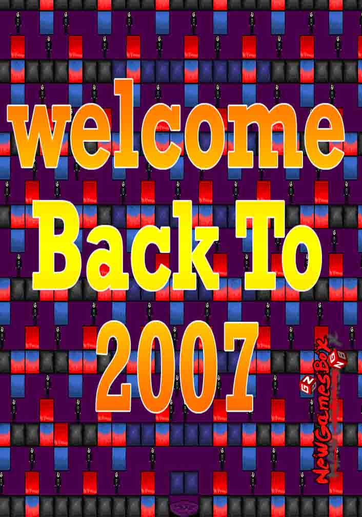 Welcome Back To 2007 Free Download