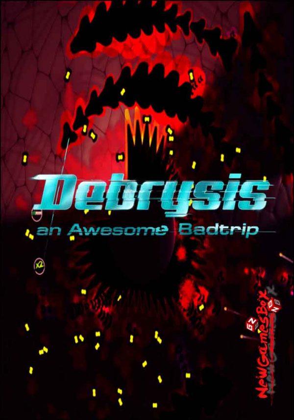 Debrysis An Awesome Badtrip Free Download